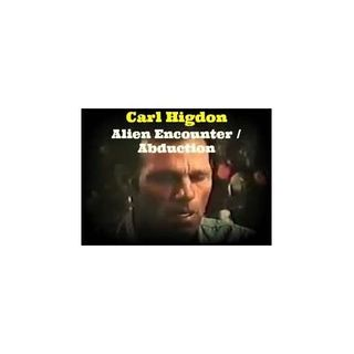 The Carl Higdon Alien Abduction Story