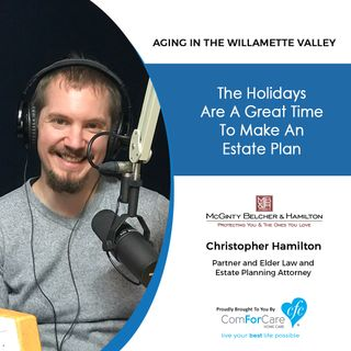11/12/19: Christopher Hamilton, Elder Law Expert & Partner at McGinty Belcher & Hamilton|Holidays Are a Great Time to Make an Estate Plannin