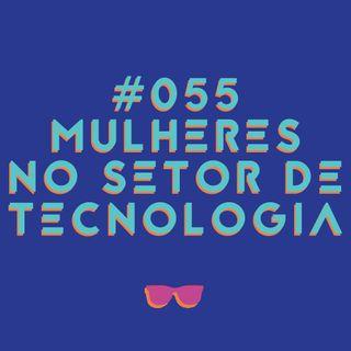 #055 - Mulheres no setor de tecnologia: oportunidades, startups e carreira