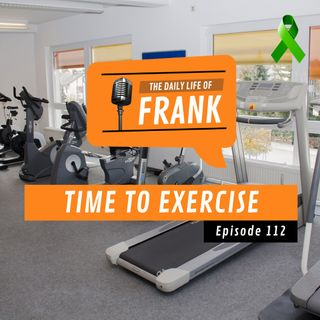 Episode 112 - Time to Exercise