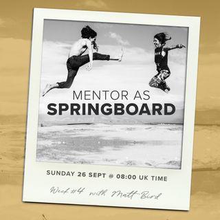 Models of Mentoring 4 : Mentor as Springboard