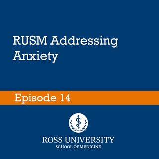 Episode 14 - RUSM Addressing Anxiety