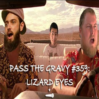 Pass The Gravy #359: Lizard Eyes