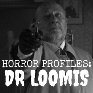 Horror Profiles Podcast: DR LOOMIS