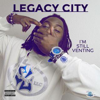 Legacy City Talks New Music - I'm Still Venting