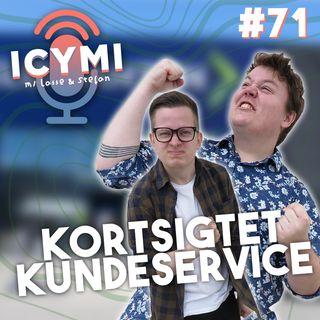 ICYMI #71: Kortsigtet Kundeservice