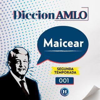 ¿Conoces la definición de Maicear? | DiccionAMLO Temporada 2