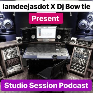 Iamdeejaysdot & Dj Bowtie - Studio Sessions Podcast - Season 2 - Ep4 ''Turntable Exotic''
