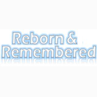 Reborn & Remembered