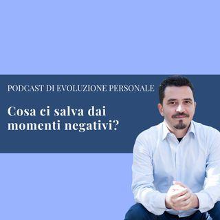 Episodio 31 - Cosa ci salva dai momenti negativi?