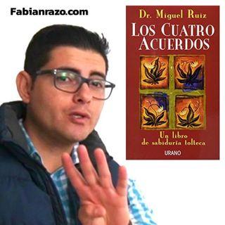 LOS CUATRO ACUERDOS - Miguel Ruiz - Resumenes de Libros│Episodio 42│ Liderazgo con Fabian Razo