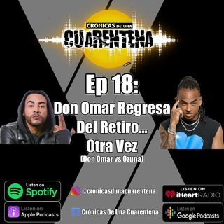 Ep 18: Don Omar Regresa Del Retiro... OTRA VEZ  (Don Omar vs Ozuna)