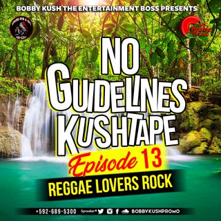 Episode 13 - [lovers Rock Vol 1] Bobby Kush Presents No Guidelines Kushtape