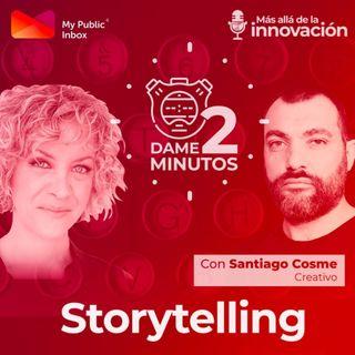 Dame dos minutos con Santiago Cosme – Storytelling