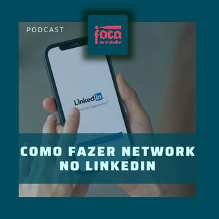 #75 - Como criar Network no Linkedin?