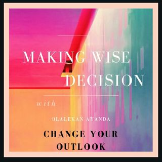 Change Your Outlook - Making Wise Decision