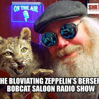 BZ's Berserk Bobcat Saloon Radio Show, Tuesday, November 7th, 2017