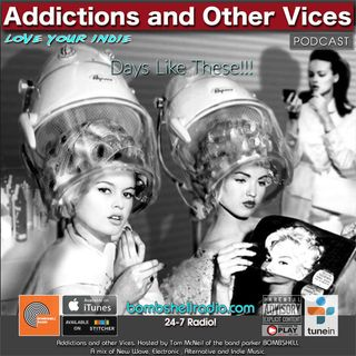 Addictions and Other Vices 631 - Days Like These!!!