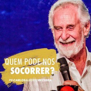 QUEM PODE NOS SOCORRER?  // pr. Carlos Alberto Bezerra