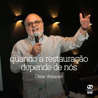 Quando a restauração depende de nós // Cézar Rosaneli