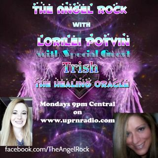 """""""The Angel Rock With Lorilei Potvin""""My very Special Guest,Trish The Healing Oracle"""