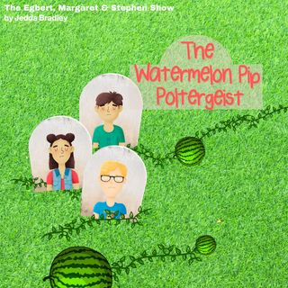 The Watermelon Pip Poltergeist