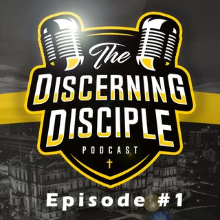 The Discerning Disciple Podcast - Episode #1