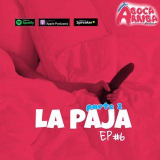 EP#06 - La paja (Parte 2) ft Dr. Johns Pajonski