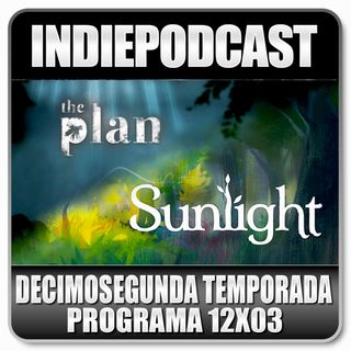 Indiepodcast 12x03 'The Plan, Sunlight, Mosaic, There is no game y State Of Play'
