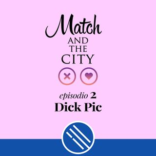 Dick Pic - Match and the City 2
