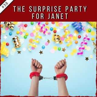 EP38: The Surprise Party for Janet