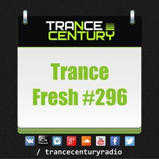 Trance Century Radio - #TranceFresh 296