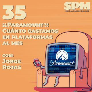 Episodio 35: ¡¿Paramount?! Cuánto gastamos en plataformas al mes con Jorge Rojas.