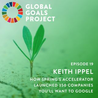 Keith Ippel - The Impact Ecosystem That Supports Early Stage Social Entrepreneurs On Their Journey To Change the World [Episode 19]