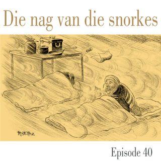 Ep.40 Die nag van die snorkes