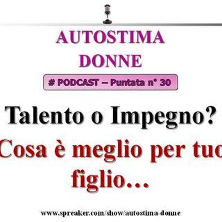Talento o impegno, cosa è meglio per tuo figlio? Autostima Donne Podcast (puntata n°30)...