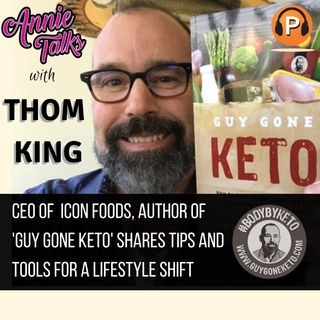 Episode 48 - Annie Talks with Thom King   CEO of Icon Foods and Author of GUY GONE KETO Shares Tips for Lifestyle Shift