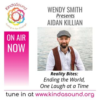 Ending the World One Laugh at a Time | Aidan Killian on Reality Bites with Wendy Smith