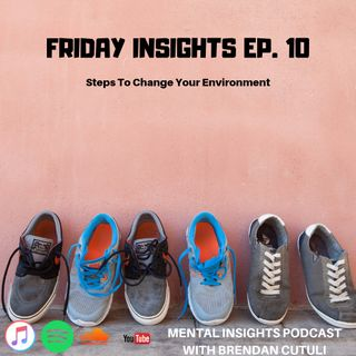 Friday Insights Ep. 10 | Steps To Change Your Environment