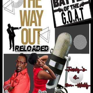 The Way Out Reloaded *The Battle of the G.O.A.T.* 2-5-19