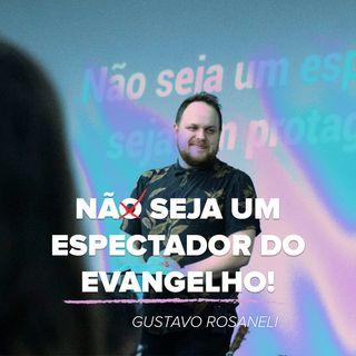 NÃO SEJA UM ESPECTADOR DO EVANGELHO // Gustavo Rosaneli