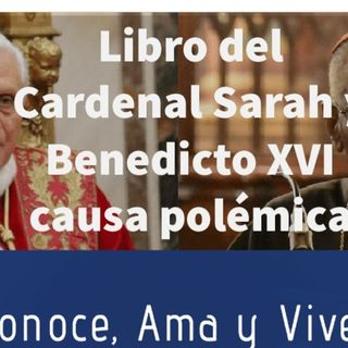 Episodio 161: 📗 Libro del Cardenal Sarah y Benedicto XVI causa Polémica 😲