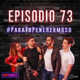 Ep 73 #ParaTuPeneHermoso