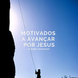 Motivados a avançar por Jesus - Ir. Daniel Anunciação