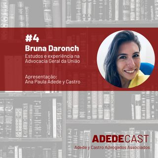Bruna Daronch - Estudos e experiência na Advocacia Geral da União - Adedecast #4