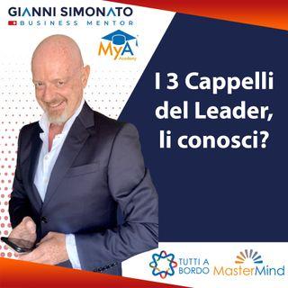 #46 Come diventare Leader nel 2021? Ecco i tre Cappelli che devi avere.(Gianni Simonato Business Mentor)