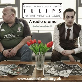 Tulips - A Radio Drama About Domestic Abuse & Men