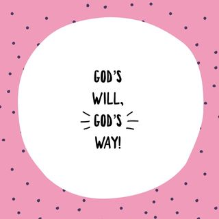 Episode 47 - God's Will, God's Way!