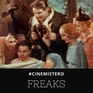 Freaks - Il Film dei 'Mostri' [CINEMISTERO Ep.02]