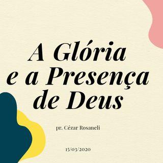 A GLÓRIA E A PRESENÇA DE DEUS // pr. Cézar Rosaneli